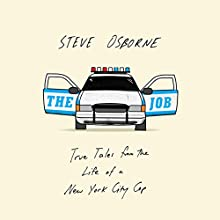 The Job: True Tales from the Life of a New York City Cop (       UNABRIDGED) by Steve Osborne Narrated by Steve Osborne