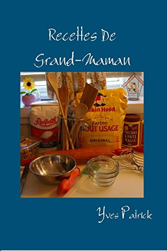 Recettes De Grand-Maman: Recettes traditionnelles du Québec (French Edition) by Yves Patrick
