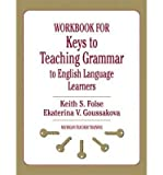 img - for [(Keys to Teaching Grammar to English Language Learners: Workbook: A Practical Handbook)] [Author: Keith S. Folse] published on (November, 2010) book / textbook / text book
