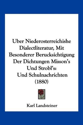 Uber Niederosterreichishe Dialectliteratur, Mit Besonderer Berucksichtigung Der Dichtungen Misson's Und Strobl's: Und Schulnachrichten (1880)
