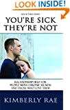 You're Sick, They're Not--Relationship Help for People with Chronic Illness and Those Who Love Them (Sick & Tired Series)