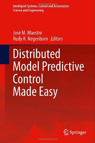 Distributed Model Predictive Control Made Easy (Intelligent Systems, Control And Automation: Science And Engineering)