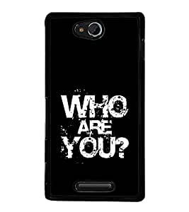Who are you 2D Hard Polycarbonate Designer Back Case Cover for Sony Xperia C :: Sony Xperia C HSPA+ C2305