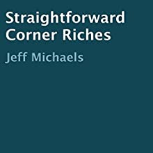 Straightforward Corner Riches (       UNABRIDGED) by Jeff Michaels Narrated by Joe Farinacci