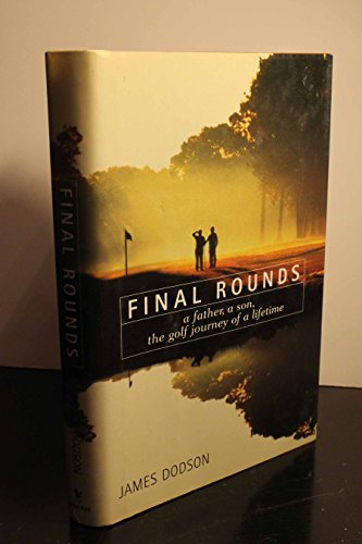 Final Rounds: A Father, a Son, the Golf Journey of a Lifetime, Dobson, James