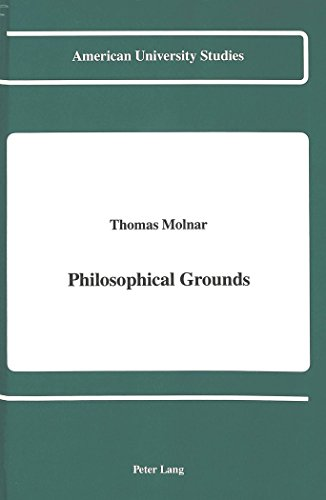 Philosophical Grounds: With grateful acknowledgment of a grant fraom the Earhart Foundation (American University Studies, Series 5: Philosophy)