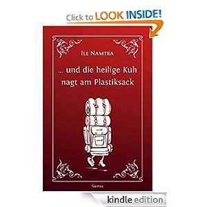 ... und die heilige Kuh nagt am Plastiksack (German Edition) Ile Namtra