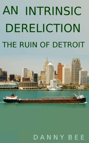 Free Kindle Book : An Intrinsic Dereliction; The Ruin of Detroit