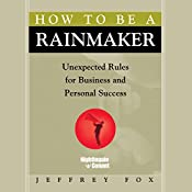 How to Be a Rainmaker: Unexpected Rules for Business and Personal Success | Jeffrey J. Fox