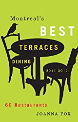 Montreal's Best Terraces Dining 2011-2012: 60 Restaurants