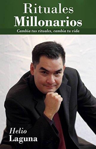 Rituales Millonarios: Cambia Tus Rituales, Cambia Tu Vida! (Spanish Edition), by Helio Laguna