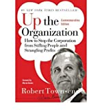 Up the Organization: How to Stop the Corporation from Stifling People and Strangling Profits (0787987751) by Townsend, Robert C.