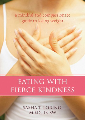 Eating With Fierce Kindness: A Mindful And Compassionate Guide To Losing Weight