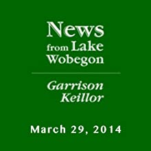 The News from Lake Wobegon from A Prairie Home Companion, March 29, 2014  by Garrison Keillor Narrated by Garrison Keillor