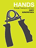 Hands - strength training for winter and alpine climbers (Andy Kirkpatrick tech guides) (English Edition)
