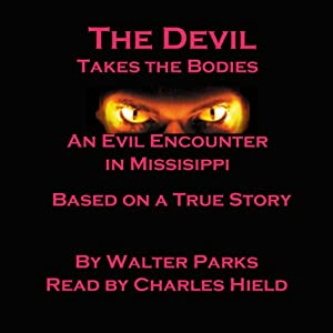 The Devil Takes the Bodies: An Evil Encounter in Mississippi | [Walter Parks]