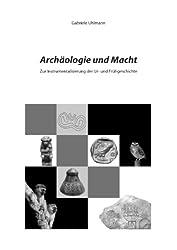 Archäologie und Macht: Zur Instrumentalisierung der Ur- und Frühgeschichte