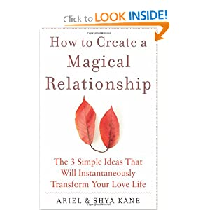 Ex Back, Girl Friend, Boy Friend, Relationship, Save married Life, Divorce, Marriage, Love, Romance, Interpersonal Relations, Online Dating, How to Create a Magical Relationship: The 3 Simple Ideas that Will Instantaneously Transform Your Love Life