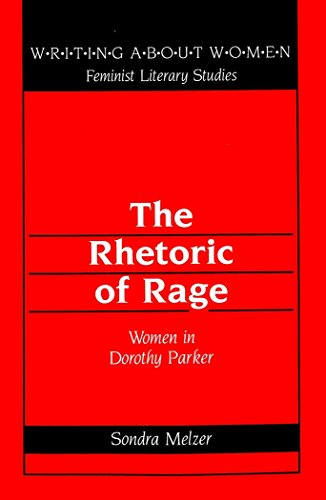The Rhetoric of Rage: Women in Dorothy Parker (Writing About Women)