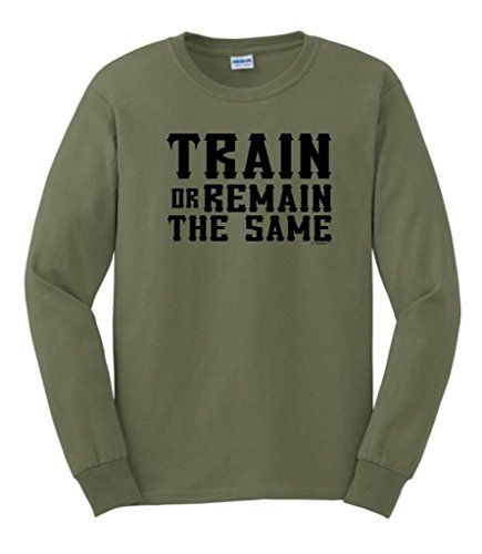 Train Or Remain The Same Long Sleeve T-Shirt Medium Military Green