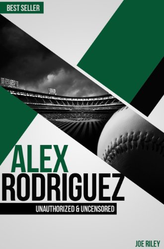 Joe Riley - Alex Rodriguez - Baseball Unauthorized & Uncensored (All Ages Deluxe Edition with Videos)