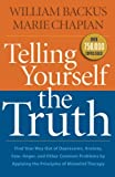 Telling Yourself the Truth: Find Your Way Out of Depression, Anxiety, Fear, Anger, and Other Common Problems by Applying the Principles of Misbelief Therapy (0764211935) by Backus, William