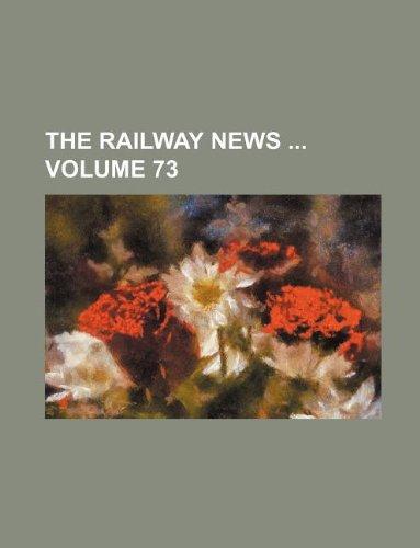 The Railway news  Volume 73