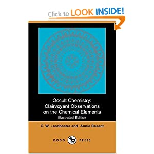 Occult Chemistry: Clairvoyant Observations on the Chemical Elements (Illustrated Edition) (Dodo Press)