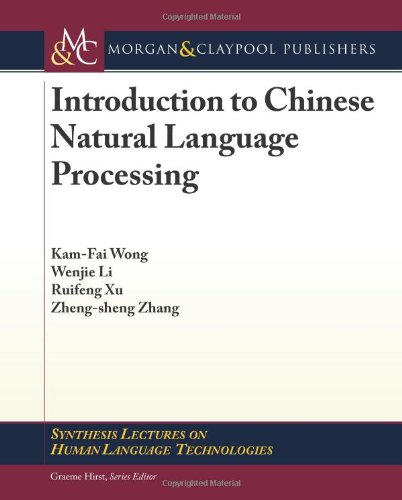 Introduction To Chinese Natural Language Processing (Synthesis Lectures On Human Language Technologies)