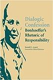 img - for Dialogic Confession: Bonhoeffer's Rhetoric of Responsibility book / textbook / text book