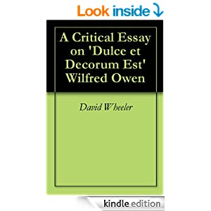 a literary analysis of dulce et decorum est by eilfred owen Dulce et decorum est by wilfred owen: summary and analysis dulce et decorum est is one of the well-known anti-war poems of wilfred owen written in 1917 and published posthumously in 1920.