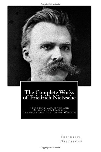 The Complete Works of Friedrich Nietzsche: The First Complete and Authorized English Translation: The Joyful Wisdom