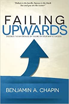 Failing Upwards: Discover The Importance Of Failure On Your Way To Success.