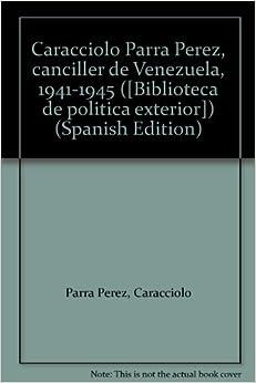 Caracciolo Parra Perez, canciller de Venezuela, 1941-1945 ([Biblioteca