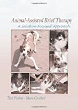 Animal Assisted Brief Therapy A Solution Focused Approach by Teri Pichot