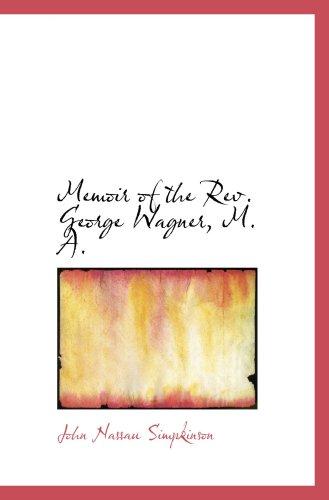 Memoir of the Rev. George Wagner, M. A.