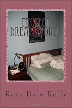 Project Dream World: Ross Dale Kelly: 9781493727384: Amazon.com: Books
