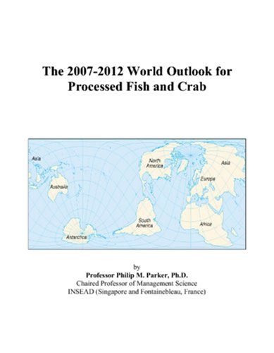 The 2007-2012 World Outlook for Processed Fish and Crab