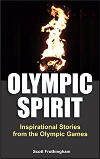 (FREE on 9/2) Olympic Spirit - Inspirational Stories From The Olympic Games by Scott Frothingham - http://eBooksHabit.com