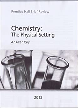 Chemistry: The Physical Setting 2013 Answer Key (Prentice ...