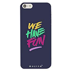 Mozine We Have Fun printed mobile back cover for Apple Iphone 5s