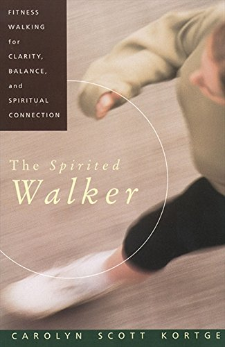 The Spirited Walker: Fitness Walking For Clarity, Balance, and Spiritual Connection