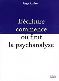 L\'écriture commence où finit la psychanalyse par Serge André