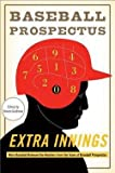 img - for Baseball Prospectus: Extra Innings : More Baseball Between the Numbers from the Team at Baseball Prospectus (Hardcover); 2012 Edition book / textbook / text book