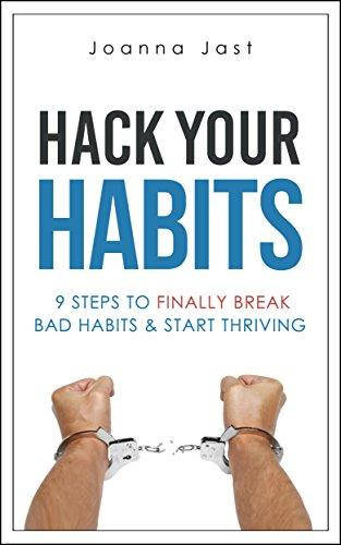 Hack Your Habits: 9 Steps To Finally Break Bad Habits & Start Thriving by Joanna Jast ebook deal