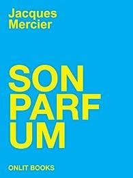 Son parfum par Jacques Mercier