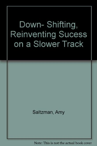 Downshifting: Reinventing Success on a Slower Track PDF