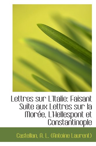 Lettres sur L'Italie: Faisant Suite aux Lettres sur la Morée, L'Hellespont et Constantinople