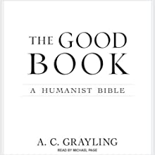 The Good Book: A Humanist Bible (       UNABRIDGED) by A. C. Grayling Narrated by Michael Page