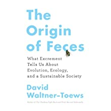 The Origin of Feces: What Excrement Tells Us About Evolution, Ecology, and a Sustainable Society (       UNABRIDGED) by David Waltner-Toews Narrated by Kevin Scollin